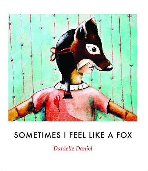 fox like sometimes i feel like a fox by danielle daniel 171 pickle me this