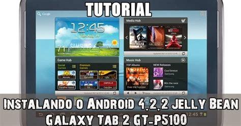 tutorial android jelly bean 4 2 2 tutorial atualizando o galaxy tab 2 10 1 gt p5100 para o