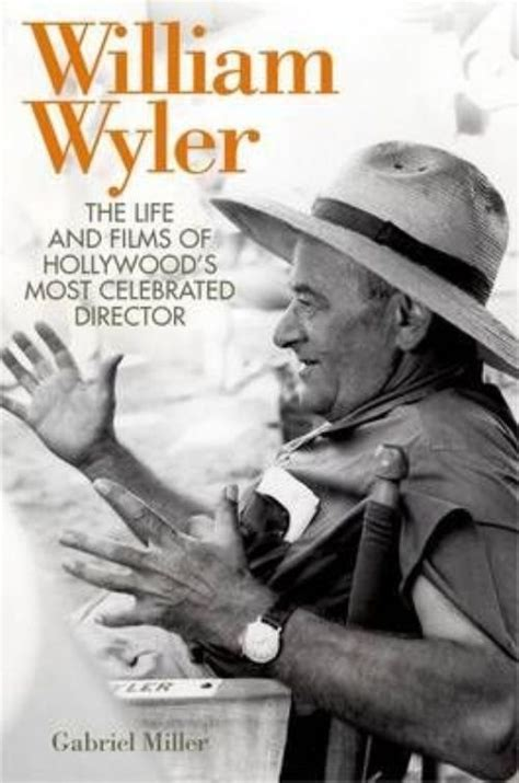 biography movie list hollywood new william wyler the life and films of hollywood s most