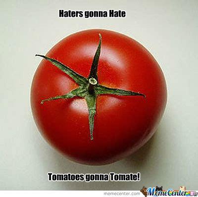 Tomato Meme - tomatoes gonna tomate by mememema meme center