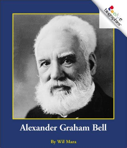 biography text of alexander graham bell alexander graham bell rookie biographies