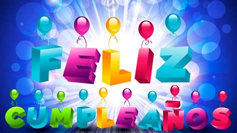 imagenes de cumpleaños youtube cumplea 241 os feliz canci 243 n