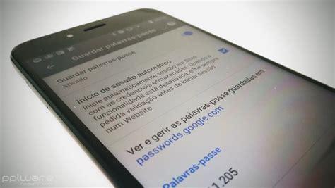 chrome android n 227 o se lembra das passwords o chrome do android vai ajud 225 lo