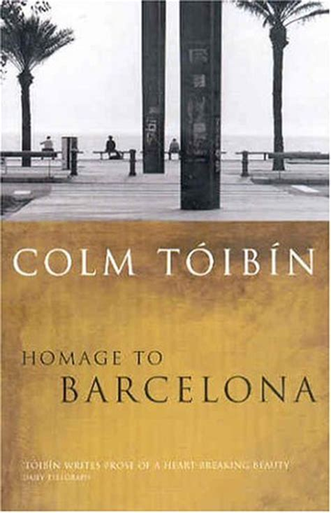 homage to barcelona by colm t 243 ib 237 n reviews discussion bookclubs lists
