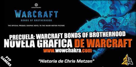 warcraft bonds of brotherhood legendary la pel 237 cula warcraft tendr 225 tambi 233 n una precuela en novela gr 225 fica wowchakra fansite de world