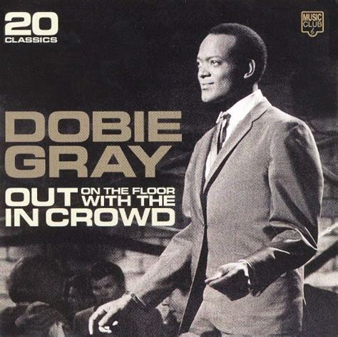 Out On The Floor Dobie Grey by Out On The Floor With The In Crowd Dobie Gray Songs