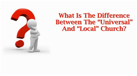 What Is The by What Is The Difference Between The Universal And Local Church
