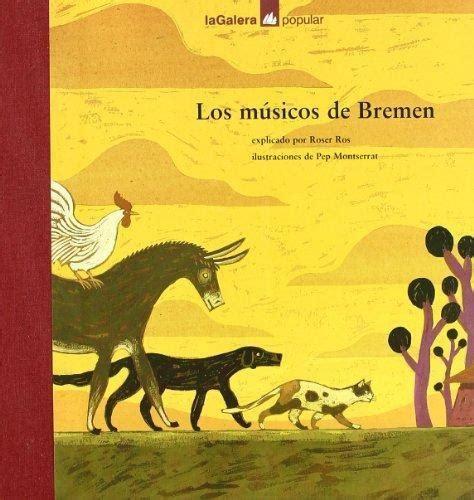 libro los musicos de bremen los m 218 sicos de bremen grimm jakob y wilhelm hermanos grimm sinopsis del libro rese 241 as