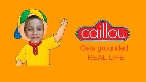 Gets Real by Caleb Vs 3 Caillou Gets Grounded Real