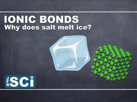 what does a salt l do ionic compounds and bonds why does salt melt ice youtube