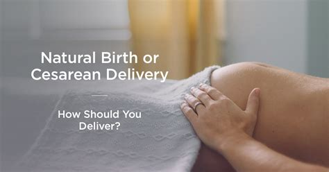 c section vs natural c section vs natural birth best delivery option