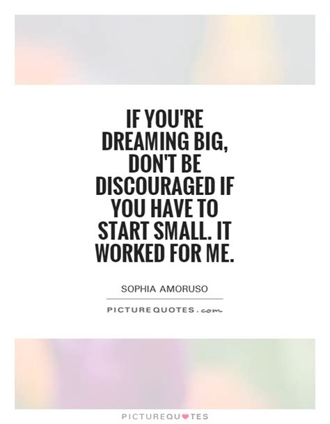 if you re dreaming big don t be discouraged if you