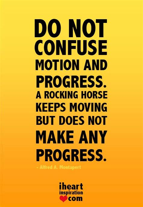 forward motion the to progress and success books do not confuse motion and progress a rocking keeps