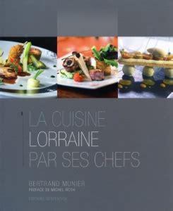 cuisine lorraine recette 192 lire la cuisine lorraine par ses chefs de bertrand munier