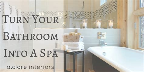 turn bathroom into spa turn your bathroom into a spa a clore interiors
