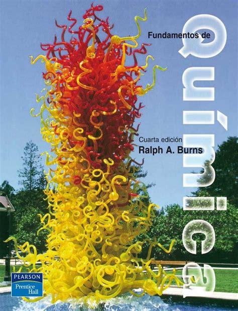 libro fundamentos de quimica ralph burns pdf descargar fundamentos de qu 205 mica 4ed autor ralph burns editorial pearson edici 243 n 4 isbn 9789702602811