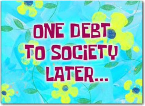 spongebob time card template one debt to society spongebob time cards your meme