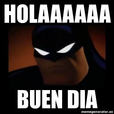 Buen Dia Meme - meme disapproving batman holaaaaaa buen dia 16422264