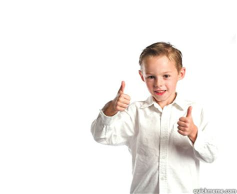 Thumbs Up Kid Meme - now you get it thumbs up kid quickmeme