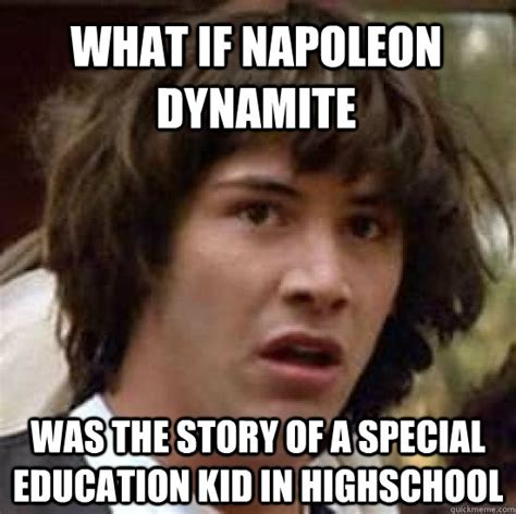 Meme Education - what if napoleon dynamite was the story of a special
