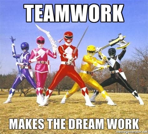 Teamwork Meme - teamwork makes the dream work power ranger meme meme