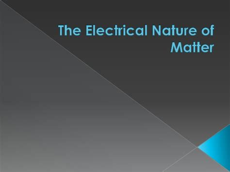 what is nature of matter the electrical nature of matter