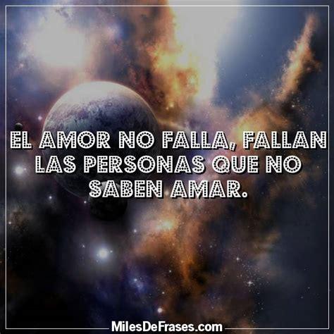 el amor no falla fallan las personas que no saben amar el amor no falla fallan las personas que no saben amar