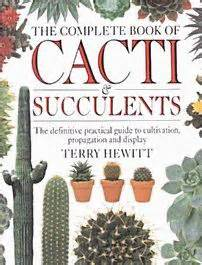 the practical illustrated guide to growing cacti succulents the definitive gardening reference on identification care and cultivation with a directory of 400 varieties and 700 photographs books the complete book of cacti and succulents
