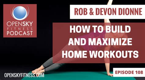 how to build and maximize home workouts ep 108 open sky