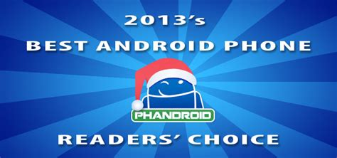 what s the best android phone what s the best android phone of 2013 you decided readers choice