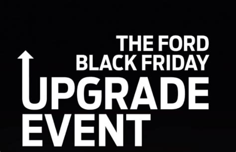 Ford Black Friday by Ford Black Friday Deals Upgrade Event Nov 2018 Product