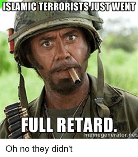 Retard Meme Generator - islamic terrorists just went full retard memegenerator net