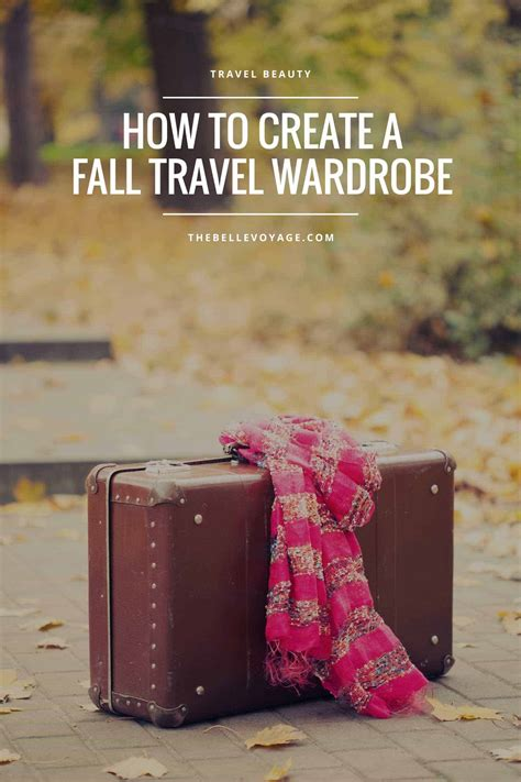how to build a fall travel wardrobe the voyage