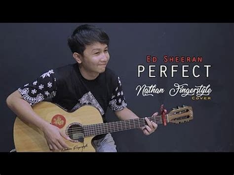 ed sheeran perfect hq ed sheeran perfect nathan fingerstyle guitar cover