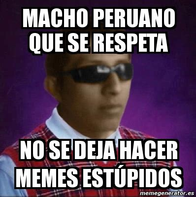 Memes Se - meme personalizado macho peruano que se respeta no se