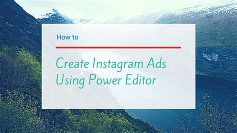 instagram ads power editor tutorial how to create instagram ads using power editor