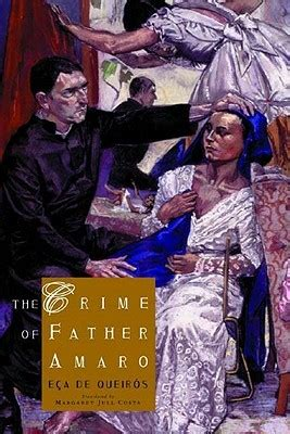 the crime of father the crime of father amaro by e 231 a de queir 243 s reviews discussion bookclubs lists