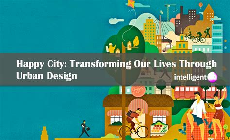 Are You Excited For The And The City by Happy City Transforming Our Lives Through Design