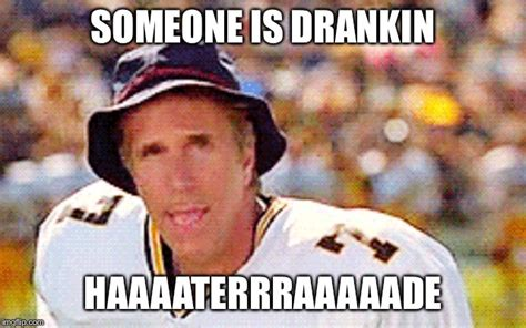 Waterboy Meme - gatorade is better than haterade imgflip