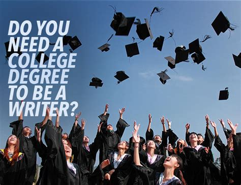 Do You Need A Degree To Do An Mba by Do You Need A College Degree To Be A Writer The Write