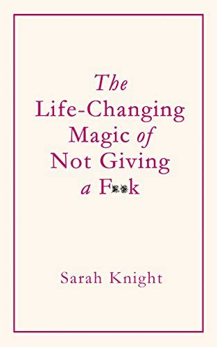 the life changing magic of not giving a f k the bestselling book everyone is talking about a