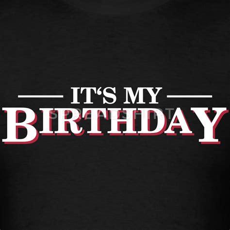 Its My Birthday by Its My Birthday T Shirt Spreadshirt