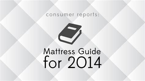 consumer reports beds consumer reports 2014 mattress guide reviewed by mattress