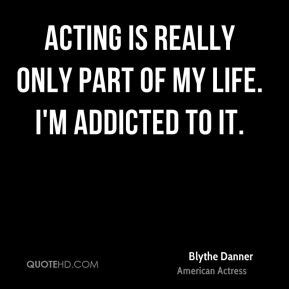 my is acting blythe danner quotes quotehd