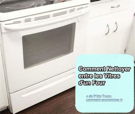 Comment Nettoyer Vitre De by Enfin Une Astuce Pour Nettoyer Entre Les Vitres D Un Four