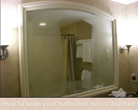 how to keep bathroom mirrors fog free how to keep your bathroom mirror fog free