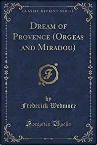 the meaning of dreams classic reprint books of provence orgeas and miradou classic reprint