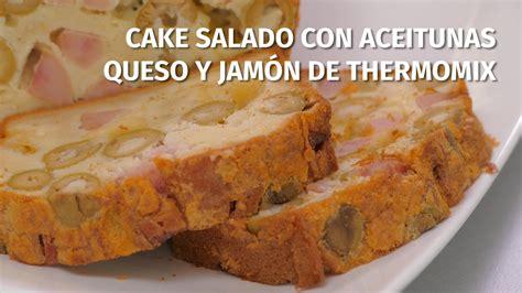 pastel salado thermomix cake salado con aceitunas queso y jam 243 n de thermomix