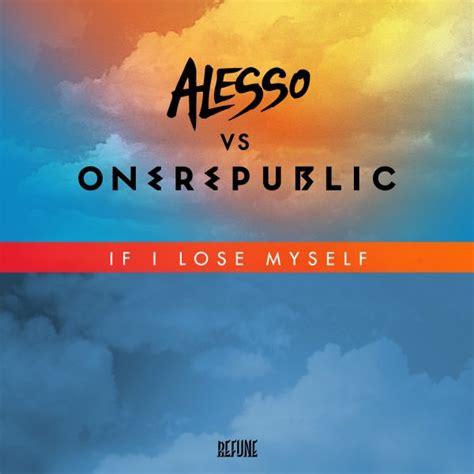 alesso vs onerepublic if i lose myself lyrics one republic if i lose myself alesso remix your edm