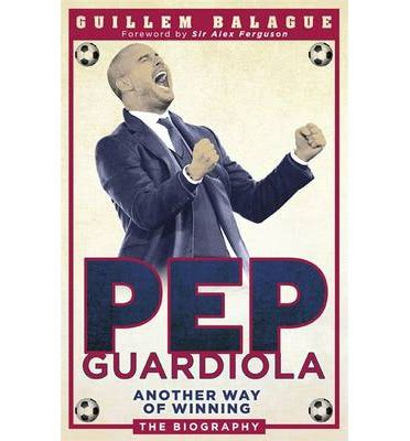 pep guardiola another way pep guardiola guillem balague 9781409129462